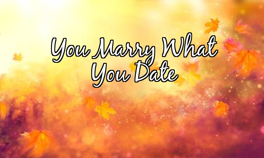 What You Date Is What You Marry