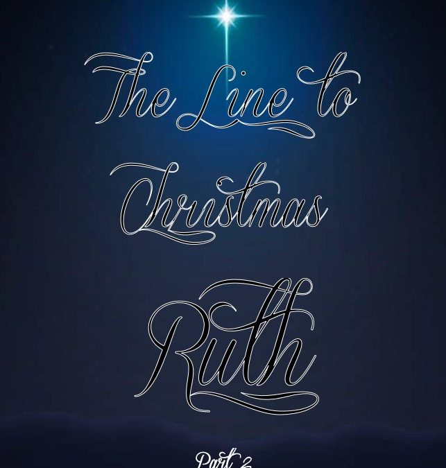 The Line to Christmas: Ruth Chapter 2 & 3